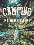 Camping Is Kind of Our Thing: A Journal and Notebook of Checklists, Notes, Memories and Games for 30 Family Adventures