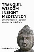 Tranquil Wisdom Insight Meditation: Samatha-Vipassanā Meditation based on the Sutta Piṭaka