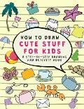 How to Draw cute stuff for kids A Step-by-Step Drawing and Activity Book: Everything in Cutest Style