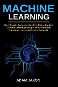 Machine Learning: The Ultimate Beginner's Guide to Understanding Machine Learning Concepts and Techniques (Beginners, Intermediate & Adv