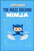 Joshua the Maze Solving Ninja: Fun Mazes for Kids Games Activity Workbook