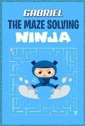 Gabriel the Maze Solving Ninja: Fun Mazes for Kids Games Activity Workbook