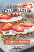 Extraordinary Cottage Cheese Cookbook: The Ultimate Collection of Creamy and Delicious Low-Fat Cheese Recipes