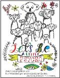 Let's Be A Little Psycho: Adult Coloring Book with Fun Word Designs and Inspirational Quotes