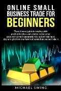 Online small business trade for beginners: The ultimate guide in trading whit profitable ideas and strategies for generating a large passive income th