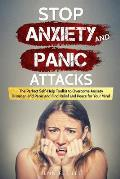 Stop Anxiety and Panic Attacks: The Perfect Self-Help Toolkit to Overcome Anxiety Disorder, end Panic and Find Relief and Peace for your Mind