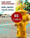 Big Journal: Girl, Wash Your Face, Girl, Stop Apologizing