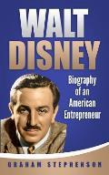 Walt Disney: Biography of an American Entrepreneur