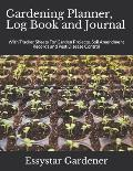Gardening Planner, Log Book and Journal: With Tracker Sheets For Garden Projects, Soil Amendment Records and Pest Disease Control