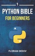 The Python Bible Volume 1: Python Programming For Beginners (Basics, Introduction)