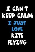 I Can't Keep Calm I Just Love Kite flying: Personalized Hobbie Journal for Women or Men, Boys or Girls Custom Journal Notebook, Personalized Gift Perf