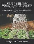 I GET SO EXCITED ABOUT Gardening THAT I WET my plants Planner, Log Book and Journal: With Tracker Sheets For Garden Projects, Soil Amendment Records a