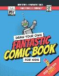 Draw Your Own Fantastic Comic Book For Kids: 8.5 inch x 11 inch Create Your Own Comic Book Strip Sketchbook for Kids to Draw and Journal