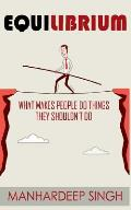 Equilibrium: What Makes People Do Things They Shouldn't Do