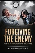 Forgiving The Enemy: How To Forgive Yourself And Others