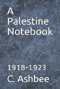 A Palestine Notebook: 1918-1923