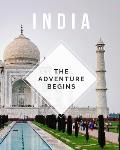 India - The Adventure Begins: Trip Planner & Travel Journal To Plan Your Next Vacation In Detail Including Itinerary, Checklists, Calendar, Flight,