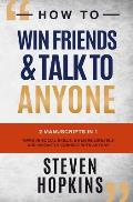 How to Win Friends and Talk to Anyone: 2 Manuscripts in 1: Improve Social Skills, be More Likeable and Instantly Connect With Anyone