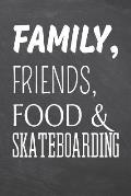 Family, Friends, Food & Skateboarding: Skateboarding Notebook, Planner or Journal Size 6 x 9 110 Dot Grid Pages Office Equipment, Supplies Funny Skate