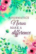 Informatics Nurses Make A Difference: Informatics Nurse Journal, Informatics Nurse Gifts, Informatics Nurse Appreciation Gifts, Informatics Nurse Note