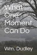 What One Moment Can Do