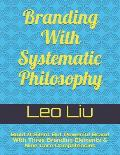 Branding With Systematic Philosophy: Build A Silent But Powerful Brand With Three Branding Elements & Nine Core Competencies