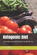 Ketogenic Diet: Learn How Low Carb Lifestyle Can Benefit You