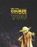 May the Course Be with You: Star Wars Recipe Book Yoda quotes Blank Cookbook XXL (8.5 x 11) Recipe Journal & Organizer to write in