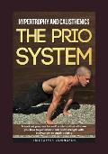 Hypertrophy and calisthenics THE PRIO SYSTEM: A workout program backed by science that will show you how to gain muscle and build strength with bodywe