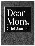 Dear Mom, Grief Journal: A Book With Writing Prompts for those grieving their parent