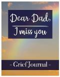 Dear Dad, I miss you Grief Journal: A Book With Writing Prompts for those grieving their parent