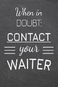 When In Doubt: Contact Your Waiter: Waiter Dot Grid Notebook, Planner or Journal - Size 6 x 9 - 110 Dotted Pages - Office Equipment,