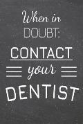When In Doubt: Contact Your Dentist: Dentist Dot Grid Notebook, Planner or Journal - Size 6 x 9 - 110 Dotted Pages - Office Equipment