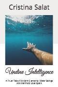 Undine Intelligence: A Truer Tale of Ancient Elemental Water Beings AKA Mermaid Love Spells