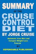 Summary of The Cruise Control Diet By Jorge Cruise: Automate Your Diet and Conquer Weight Loss Forever