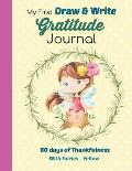 My First Draw and Write Gratitude Journal 60 Days of Thankfulness with Fairies - Yellow: Sweet little fairy design is perfect for beginning writers.