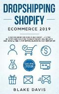 Dropshipping Shopify E-Commerce 2019: A $10,000/Month Business Blueprint -A Step by Step Guide on How to Make Money Online with SEO, Social Media Mark