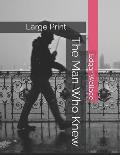 The Man Who Knew: Large Print