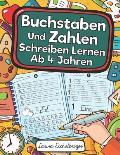 Buchstaben Und Zahlen Schreiben Lernen Ab 4 Jahren: Erste Buchstaben Und Zahlen Schreiben Lernen Und ?ben! Perfekt Geeignet F?r Kinder Ab 4 Jahren!