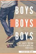 Boys, Boys, Boys: The Sorta Fiction Self-Help Book for Teen Girls