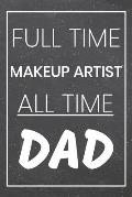 Full Time Makeup Artist All Time Dad: Makeup Artist Dot Grid Notebook, Planner or Journal - 110 Dotted Pages - Office Equipment, Supplies - Funny Make