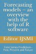 Forecasting models - an overview with the help of R software: Time Series Prediction - Past, Present and Future