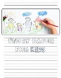 Story Paper For Kids: A Draw and Write Journal 120 Pages 8.5 x 11 Elementary Primary Notebook with picture space and primary writing lines k