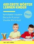 600 Erste W?rter Lernen Kinder Karteikarten Vokabeln Deutsche Russisch Visuales W?rterbuch: Leichter lernen spielerisch gro?es bilinguale Bildw?rterbu
