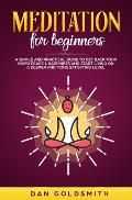 Meditation For Beginners: A Simple And Practical Guide To Get Back Your Inner Peace & Happiness And Start Living On A Deeper And More Satisfying