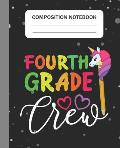 Fourth Grade Crew - Composition Notebook: College Ruled Lined Journal for Unicorn Students Kids and Unicorn teachers Appreciation Gift