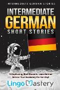 Intermediate German Short Stories: 10 Captivating Short Stories to Learn German & Grow Your Vocabulary the Fun Way!