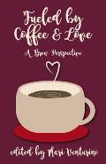 Fueled by Coffee and Love: A Brew Perspective