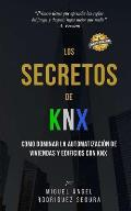 Los Secretos de KNX: Como dominar la automatizaci?n de viviendas y edificios con KNX
