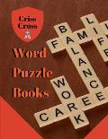 Criss Cross Word Puzzle Books: Puzzle Books for Adults Large Print Puzzles with Easy, Medium, Hard, and Very Hard Difficulty Brain Games for Every Da